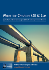 Water for Onshore Oil & Gas: Opportunities in produced water management, hydraulic fracturing and enhanced oil recovery